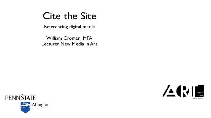 Cite the Site Referencing digital media  William Cromar, MFALecturer, New Media in Art