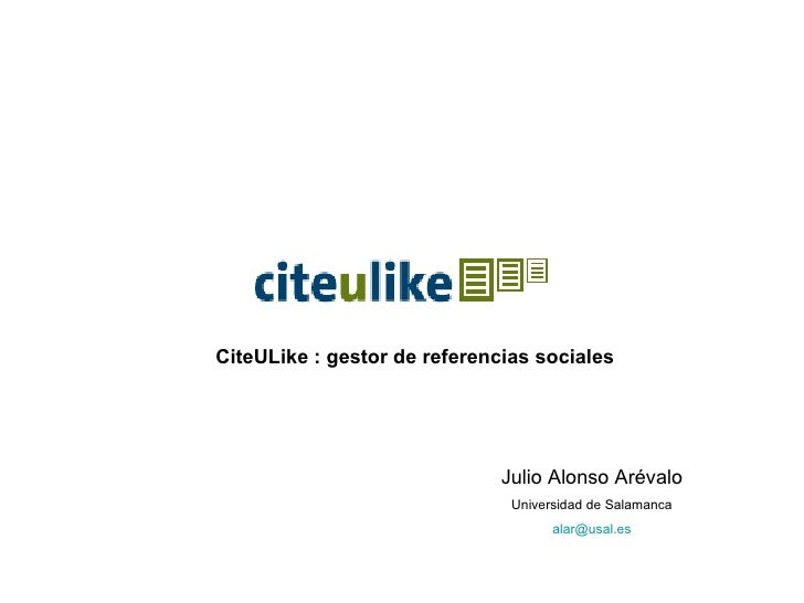 CiteULike : gestor de referencias sociales   Julio Alonso Arévalo Universidad de Salamanca [email_address]