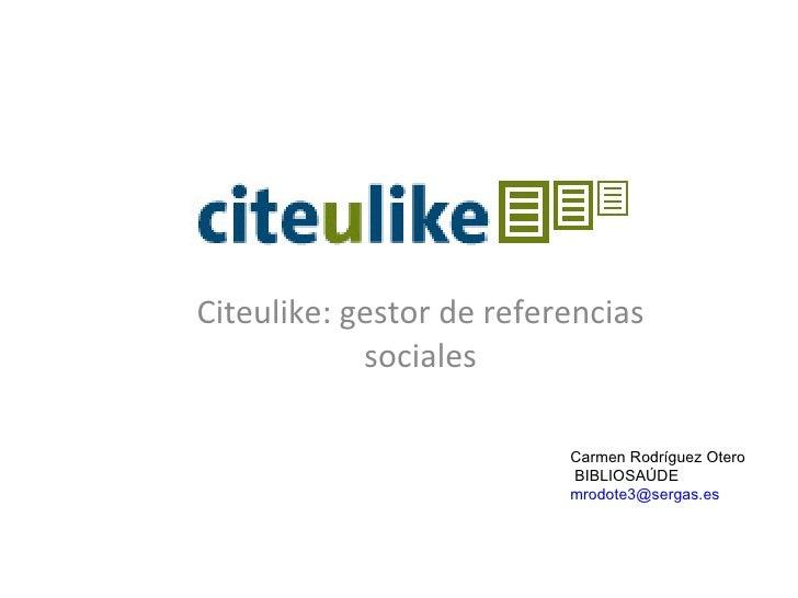 Citeulike: gestor de referencias sociales Curso sobre xestores bibliogr á ficos. Ferrol, 30 de novembro de 2010 Carmen Rod...