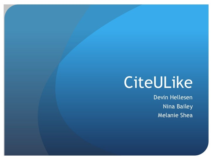 CiteULike<br />Devin Hellesen<br />Nina Bailey<br />Melanie Shea<br />