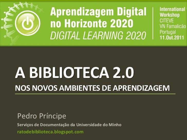 A Biblioteca 2.0nos novos ambientes de aprendizagem<br />Pedro Príncipe<br />Serviços de Documentação da Universidade do M...
