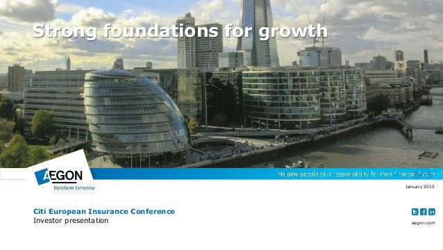 aegon.com Citi European Insurance Conference Investor presentation January 2015 Strong foundations for growth