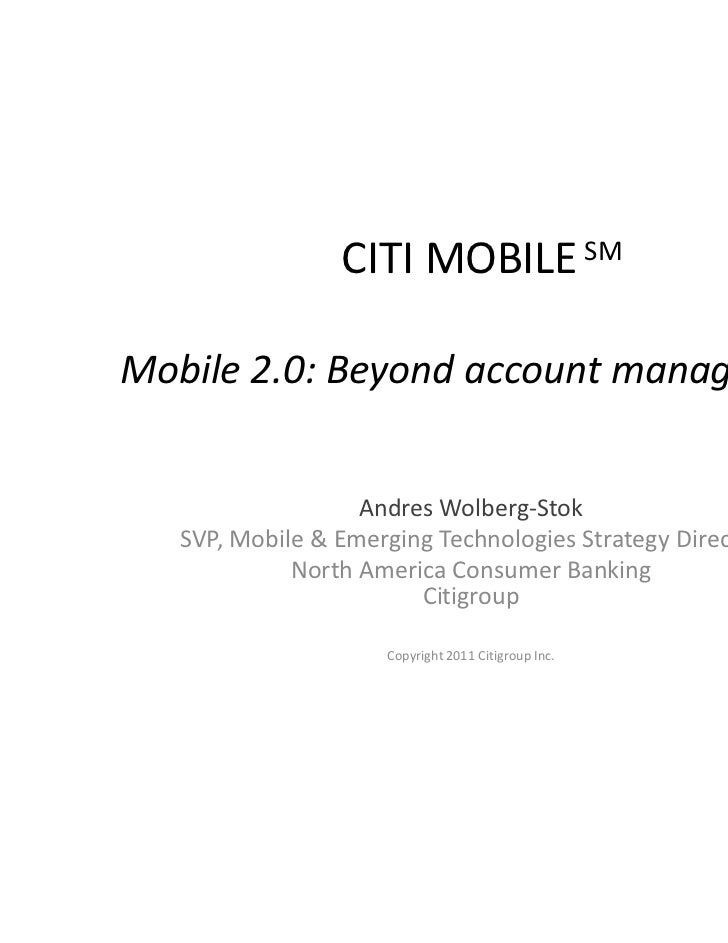 CITI MOBILE SMMobile 2.0: Beyond account management                   Andres Wolberg-Stok   SVP, Mobile & Emerging Technol...