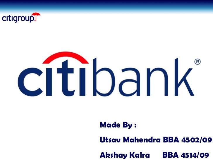 Citibank Made By : Utsav Mahendra BBA 4502/09 Akshay Kalra  BBA 4514/09
