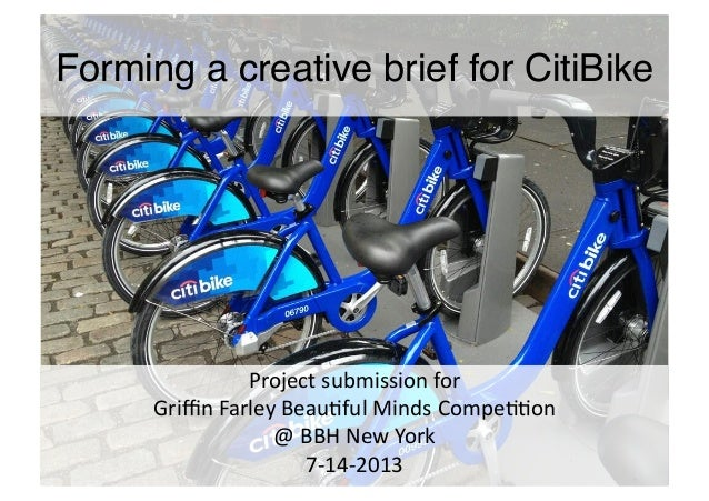 Forming a creative brief for CitiBike! Project  submission  for     Griffin  Farley  Beau7ful  Minds  Compe7...