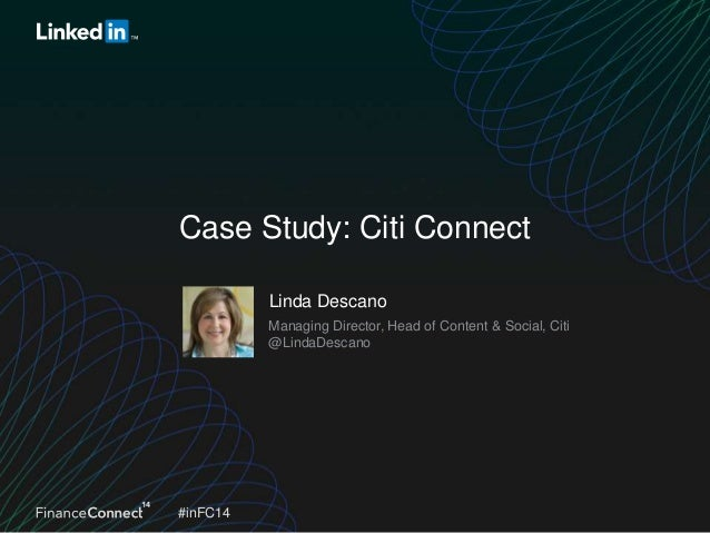 Case Study: Citi Connect Linda Descano Managing Director, Head of Content & Social, Citi @LindaDescano  #inFC14