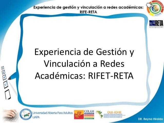 Experiencia de Gestión y  Vinculación a RedesAcadémicas: RIFET-RETA