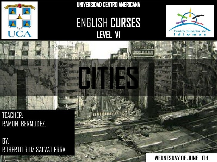 ENGLISH                            CITIESTEACHER:RAMON BERMUDEZ.BY:ROBERTO RUIZ SALVATIERRA.                              ...