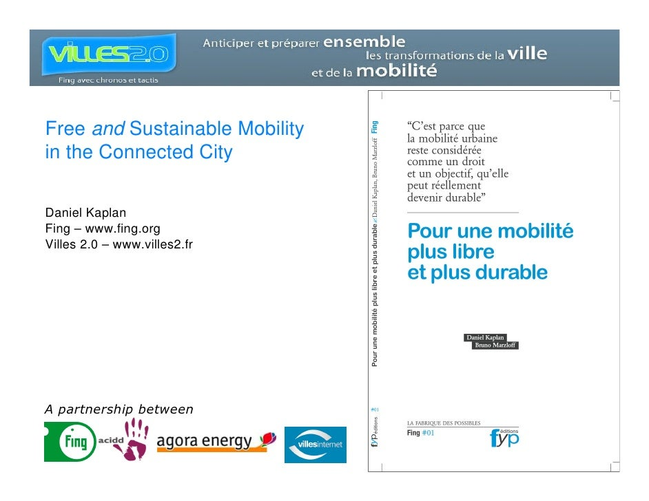 Free and Sustainable Mobility in the Connected City  Daniel Kaplan Fing – www.fing.org Villes 2.0 – www.villes2.fr     A p...