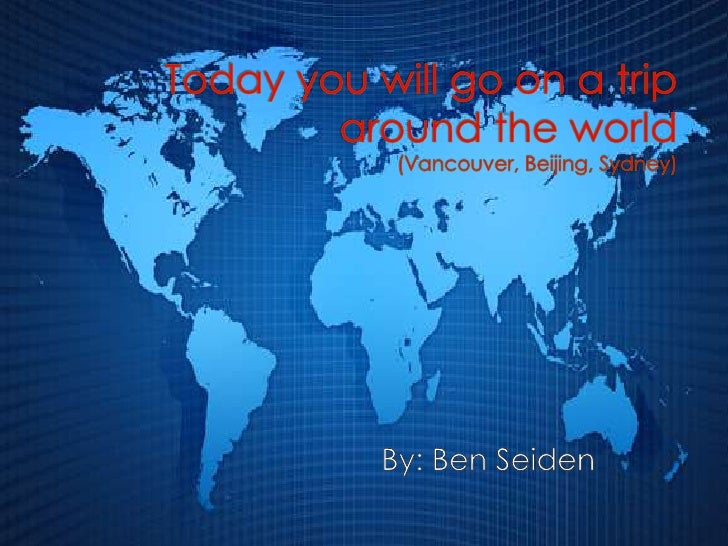 Today you will go on a trip around the world(Vancouver, Beijing, Sydney)     <br />By: Ben Seiden<br />