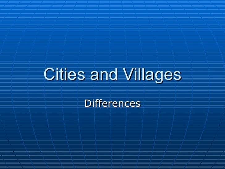 essay on difference between city and village life Difference between village life and city life essay research papers on ad hoc networks public services coursework online literary analysis essay on the yellow.