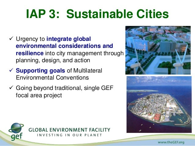 IAP 3: Sustainable Cities   Urgency to integrate global  environmental considerations and  resilience into city managemen...