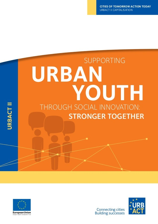 URBACTII CITIES OF TOMORROW ACTION TODAY URBACT II CAPITALISATION SUPPORTING URBAN YOUTHTHROUGH SOCIAL INNOVATION: STRONGE...