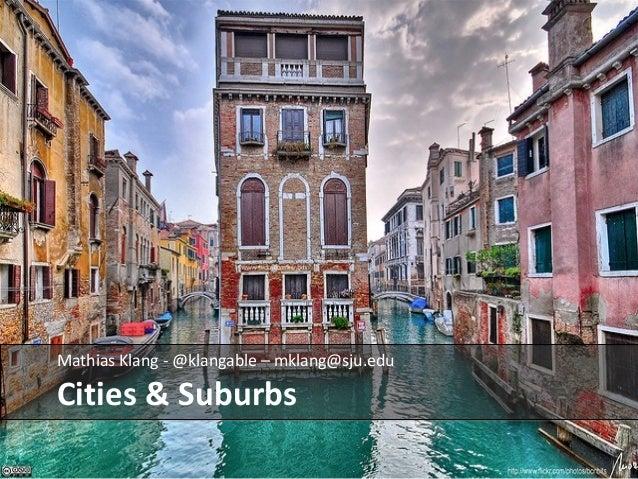 Mathias Klang - @klangable – mklang@sju.edu  Cities & Suburbs