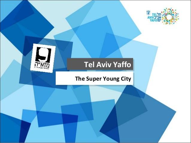 Tel Aviv Yaffo Tel Aviv Yaffo The Super Young City The Super Young City