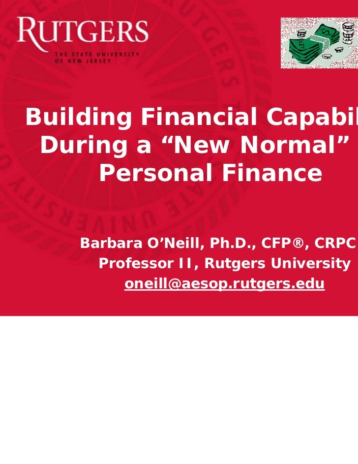 """Building Financial Capability During a """"New Normal"""" in      Personal Finance    Barbara O'Neill, Ph.D., CFP®, CRPC®      P..."""