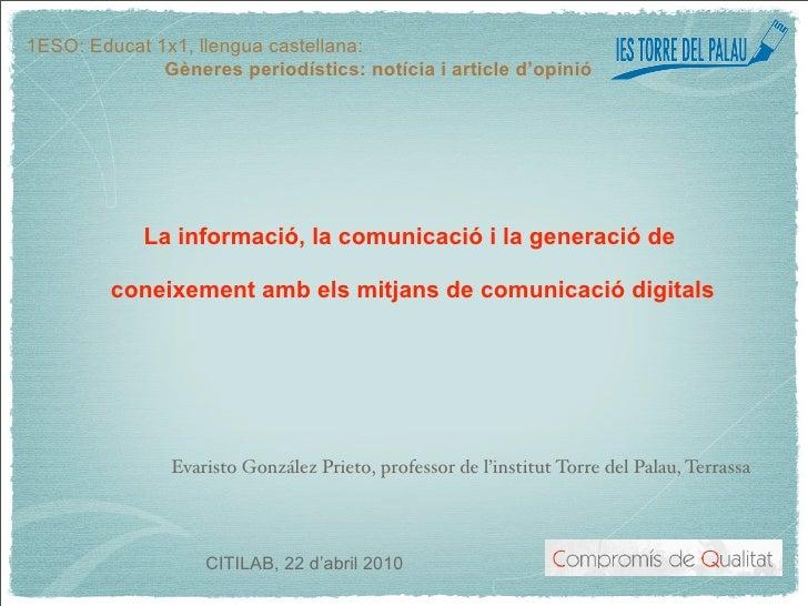 1ESO: Educat 1x1, llengua castellana:               Gèneres periodístics: notícia i article d'opinió                 La in...