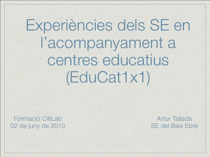 Experiències dels SE en        l'acompanyament a          centres educatius            (EduCat1x1)   Formació CitiLab     ...