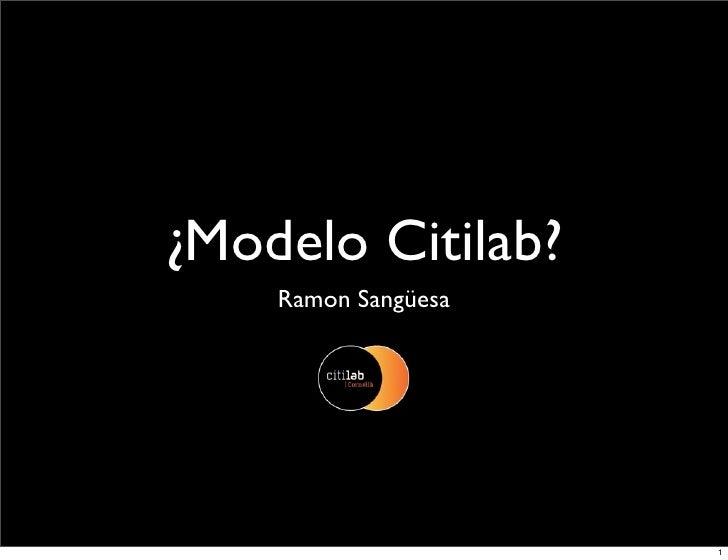 ¿Modelo Citilab?     Ramon Sangüesa                          1