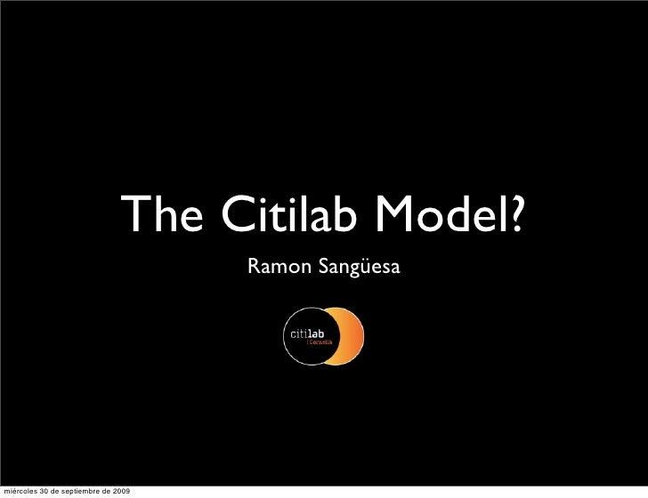 The Citilab Model?                                      Ramon Sangüesa     miércoles 30 de septiembre de 2009
