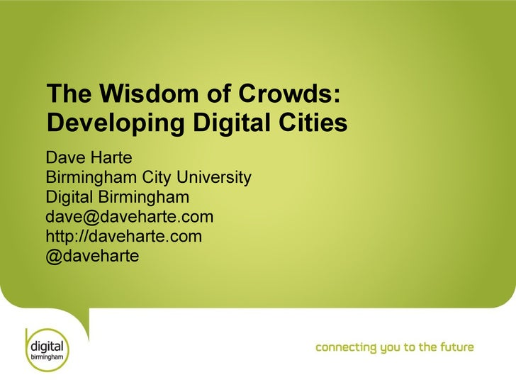 The Wisdom of Crowds: Developing Digital Cities Dave Harte Birmingham City University Digital Birmingham [email_address] h...