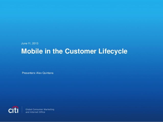 Mobile in the Customer LifecycleJune 11, 2013Presenters: Alex Quintana