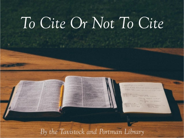To Cite Or Not To Cite By the Tavistock and Portman Library