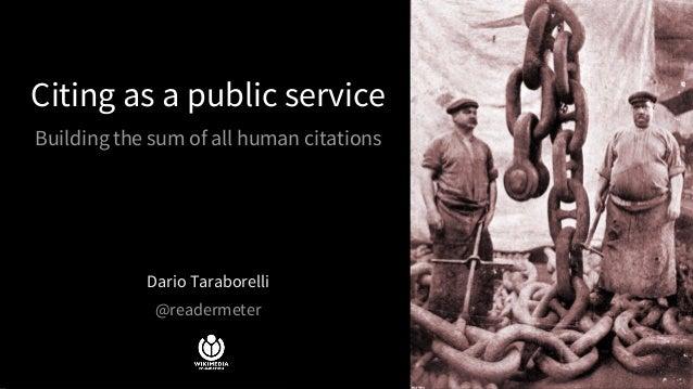 Citing as a public service Building the sum of all human citations Dario Taraborelli @readermeter