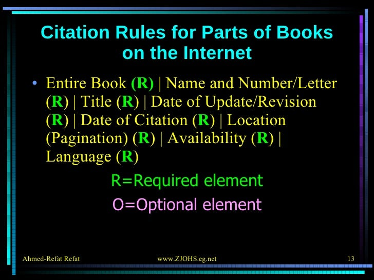 Citation Rules for Parts of Books on the Internet <ul><li>Entire Book  (R)    Name and Number/Letter ( R )   Title ( R )  ...