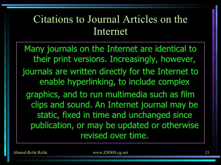 Citations to Journal Articles on the Internet <ul><li>Many journals on the Internet are identical to their print versions....