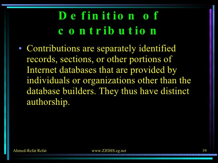 Definition of contribution <ul><li>Contributions are separately identified records, sections, or other portions of Interne...