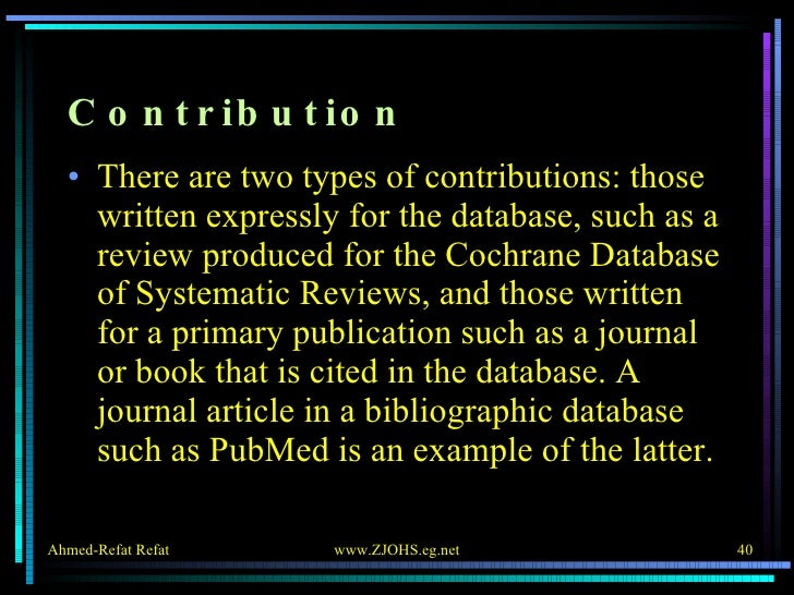 Contribution <ul><li>There are two types of contributions: those written expressly for the database, such as a review prod...