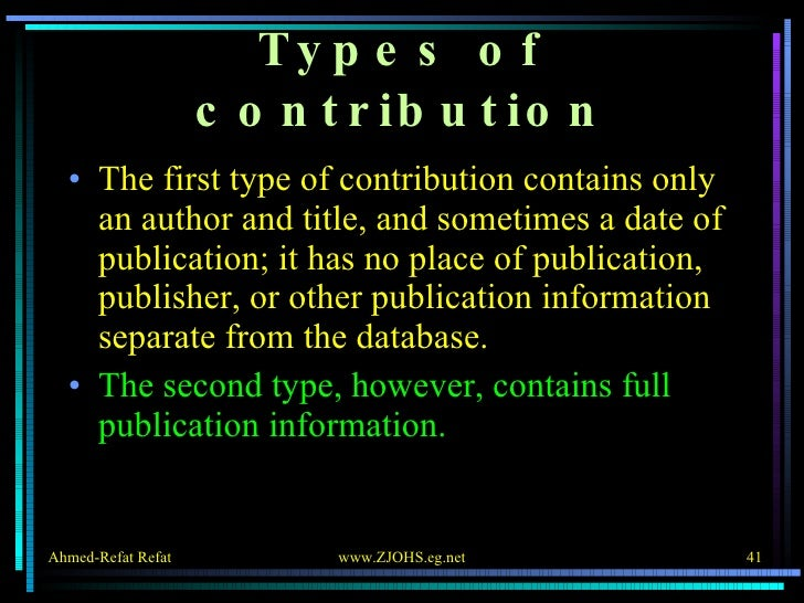 Types of contribution <ul><li>The first type of contribution contains only an author and title, and sometimes a date of pu...