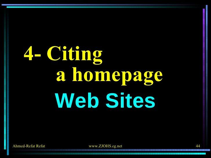 <ul><li>4- Citing  a homepage </li></ul><ul><li>Web Sites </li></ul>