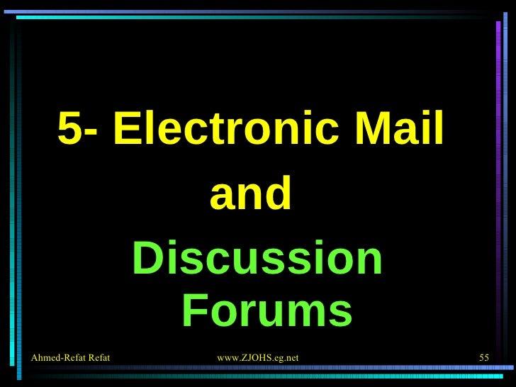 <ul><li>5- Electronic Mail  </li></ul><ul><li>and  </li></ul><ul><li>Discussion Forums </li></ul>