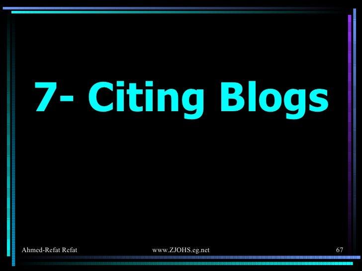 <ul><li>7- Citing Blogs </li></ul>