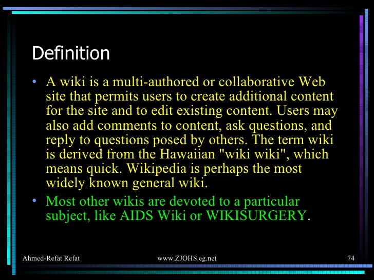 Definition <ul><li>A wiki is a multi-authored or collaborative Web site that permits users to create additional content fo...