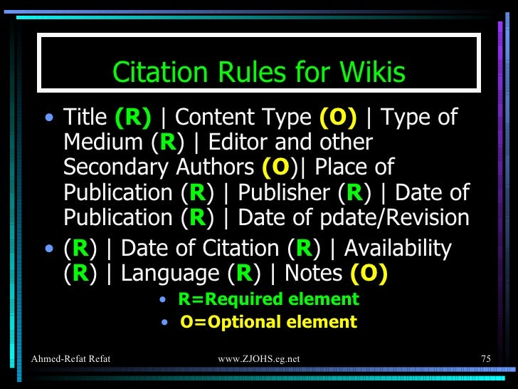 Citation Rules for Wikis <ul><li>Title  (R)    Content Type  (O)    Type of Medium ( R )   Editor and other Secondary Auth...