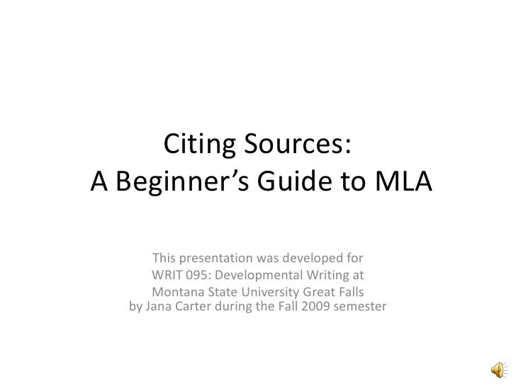 Citing Sources: A Beginner's Guide to MLA<br />This presentation was developed for <br />WRIT 095: Developmental Writing a...