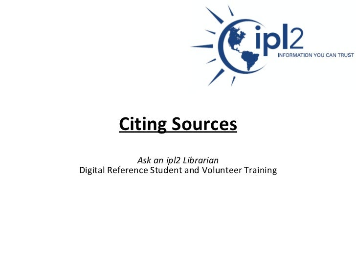 Citing Sources   Ask an ipl2 Librarian   Digital Reference Student and Volunteer Training