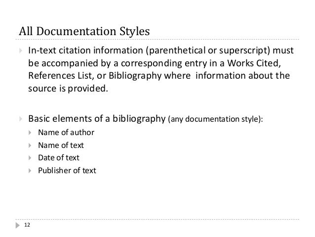 All Documentation Styles 12  In-text citation information (parenthetical or superscript) must be accompanied by a corresp...