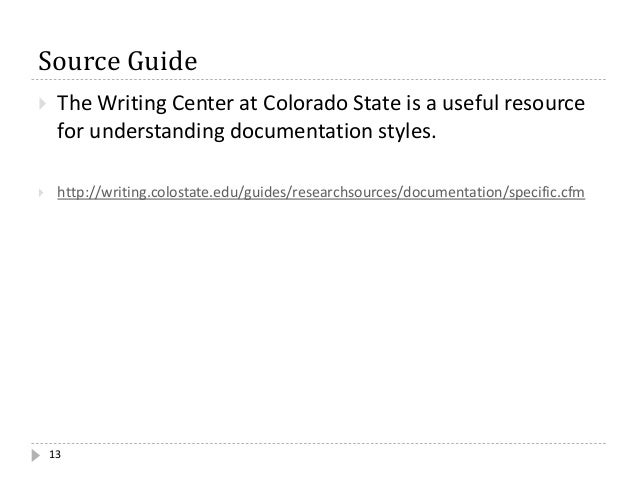 Source Guide  The Writing Center at Colorado State is a useful resource for understanding documentation styles.  http://...