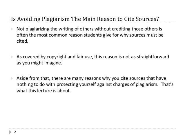 Is Avoiding Plagiarism The Main Reason to Cite Sources? 2  Not plagiarizing the writing of others without crediting those...