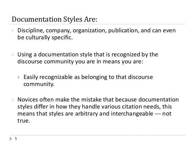 Documentation Styles Are:  Discipline, company, organization, publication, and can even be culturally specific.  Using a...