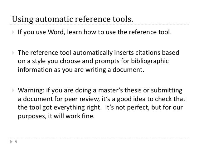 Using automatic reference tools. 6  If you use Word, learn how to use the reference tool.  The reference tool automatica...