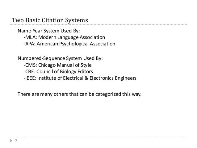 Two Basic Citation Systems 7 Name-Year System Used By: -MLA: Modern Language Association -APA: American Psychological Asso...