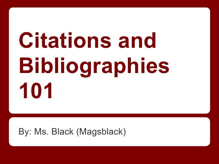Citations andBibliographies101By: Ms. Black (Magsblack)
