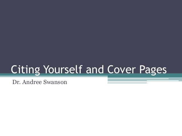 Citing Yourself and Cover Pages Dr. Andree Swanson