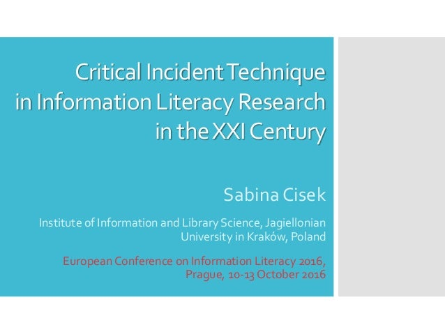CriticalIncidentTechnique in InformationLiteracyResearch in theXXICentury SabinaCisek Institute of Information and Library...
