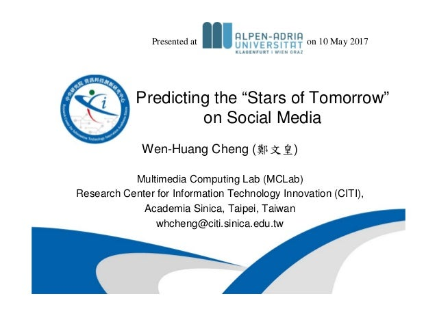 "Predicting the ""Stars of Tomorrow"" on Social Media Wen-Huang Cheng (鄭文皇) Multimedia Computing Lab (MCLab) Research Center ..."